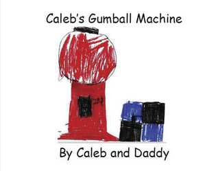 Caleb's Gumball Machine: By Caleb and Daddy