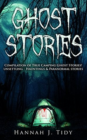Ghost Stories: Disturbing True Stories of the Outdoors Including-Paranormal Stories, Hauntings & Serial Killers (Unexplained mysteries, Haunted locations, Haunted house, Possession, Book 2)