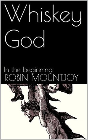 Whiskey God: In the beginning (Damnable Book 1)