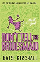 Don't Tell the Bridesmaid (It Girl #3)