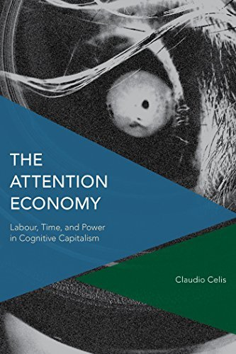 The Attention Economy Labour, Time and Power in Cognitive Capitalism (Critical Perspectives on Theory, Culture and Politics)