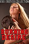 Burning Desire: EROTICA: HOT ALPHA MALE MENAGE COLLECTION, Forbidden Taboo Stories, Bad Boy Biker, AND MORE!