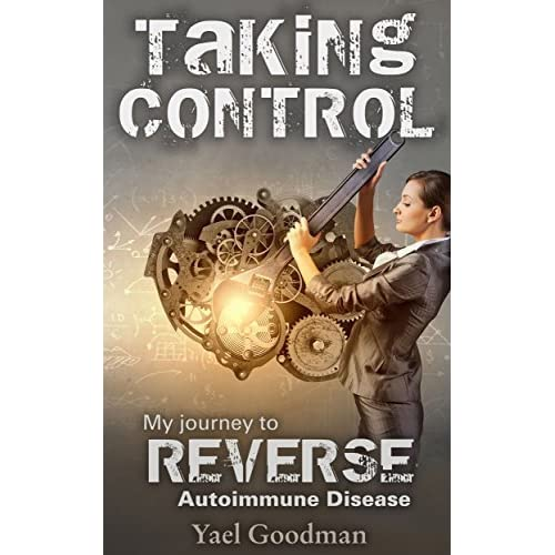 Taking Control: My Journey to Reverse Autoimmune Disease by