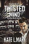 Twisted Mind (Twisted Series, #1.5)