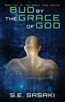 Bud by the Grace of God: Book Two of the Grace Lord Series