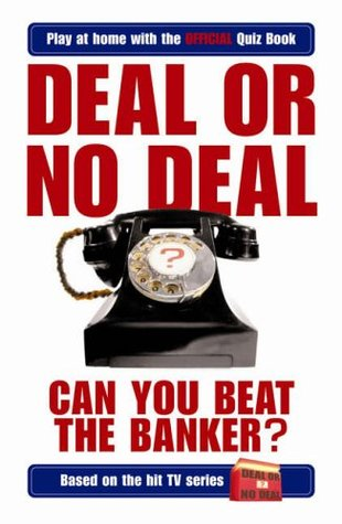 Deal or No Deal: Can You Beat the Banker? (Play at home with the official quiz book)