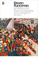 The Kingdom of Acre and the Later Crusades (A History of the Crusades, #3)