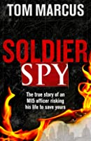 Soldier Spy: The True Story of an Mi5 Office Risking His Life to Save Yours