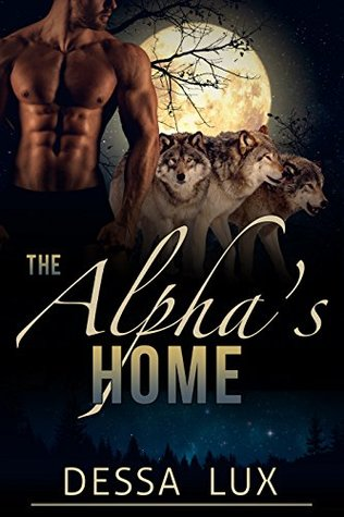 The Alpha's Home (The Protection of the Pack, #5) by Dessa Lux