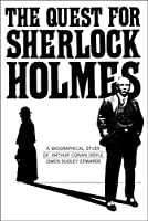 The Quest For Sherlock Holmes: A Biographical Study of Arthur Conan Doyle