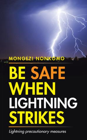 Be Safe When Lightning Strikes: Lightning precautionary measures