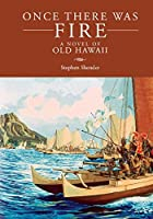 Once There Was Fire: A Novel of Old Hawaii
