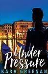 Under Pressure by Kara Greenan