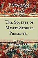 The Society of Misfit Stories Presents: Forbidden Fruit
