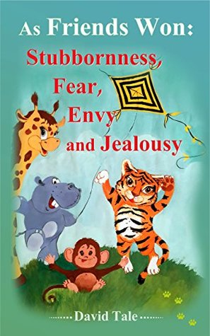 As Friends Won Stubbornness, Fear, Envy and Jealousy: Short Stories for Kids.Illustrated Book for ages 4-8. (Teaches your kid build relationships with friends) Children's books
