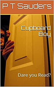 Cupboard Boy: Dare you Read? (The P T Saunders story #1)