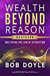 Wealth Beyond Reason: [Handbook] Mastering The Law Of Attraction