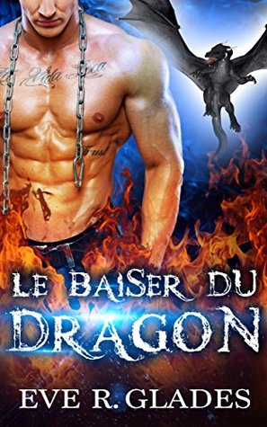Le baiser du dragon by Eve R. Glades
