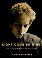 Light Come Shining: The Transformations of Bob Dylan (Inner Lives)