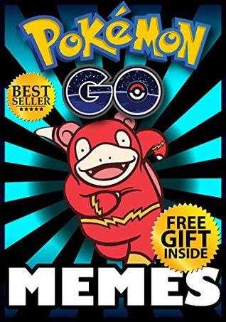 Memes: Pokemon Go Memes: FUNNIEST Pokemon and Pokemon Go Memes + FREE Gift Inside (Book 91) (Pokemon Memes - Pokemon Go Memes - Pokemon Comics - Pokemon Jokes - Pokemon Funny Memes)