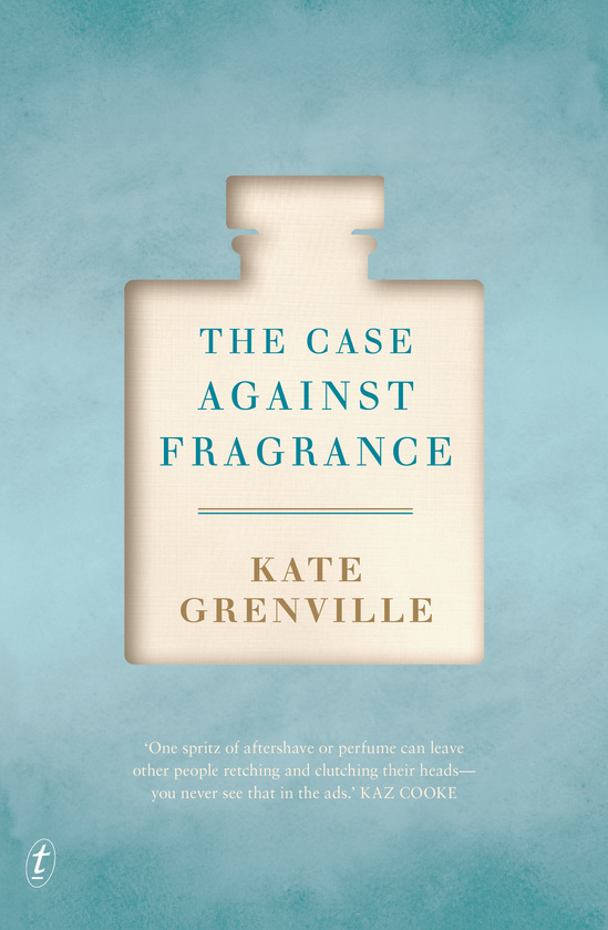 Case Against Fragrance, The - Kate Grenville