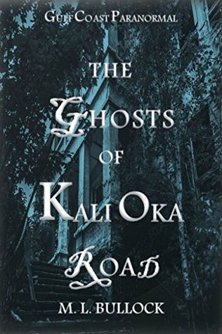 The Ghosts of Kali Oka Road (Gulf Coast Paranormal, #1)