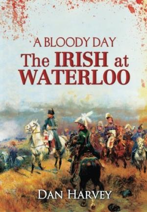 A Bloody Day The Irish at Waterloo