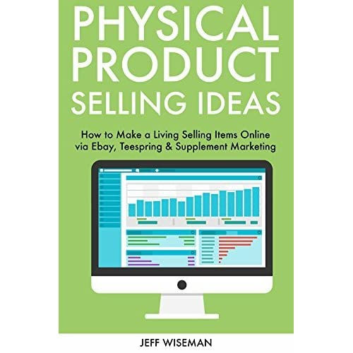 Physical Product Selling Ideas How To Make A Living Selling Items Online Via Ebay Teespring Supplement Marketing By Jeff Wiseman