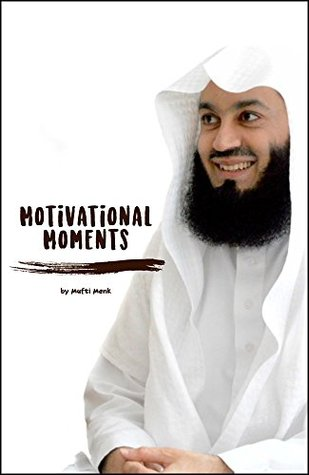 Motivational Moments by Mufti Menk by Mufti Ismail Menk