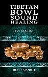 Tibetan Bowl Sound Healing: For Cancer