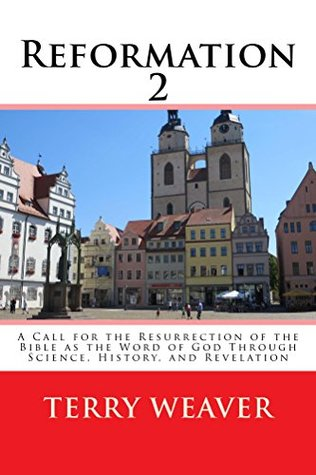 Reformation 2: A Call for the Resurrection of the Bible as the Word of God through Science, History, and Revelation
