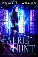 Faerie Hunt (The Changeling Chronicles, #6)