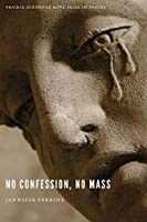 No Confession, No Mass (Prairie Schooner Book Prize in Poetry)