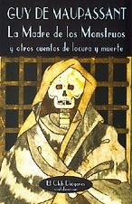 La Madre de los Monstruos y otros cuentos de locura y muerte by Guy de Maupassant