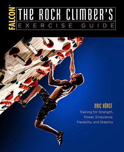 The Rock Climber's Exercise Guide Training for Strength, Power, Endurance, Flexibility, and Stability, 2nd Revised Edition