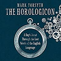 The Horologicon: A Day's Jaunt Through the Lost Words of the English