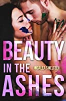 Beauty in the Ashes (Beautifully Broken) (Volume 1)