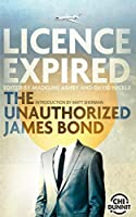 Licence Expired: The Unauthorized James Bond