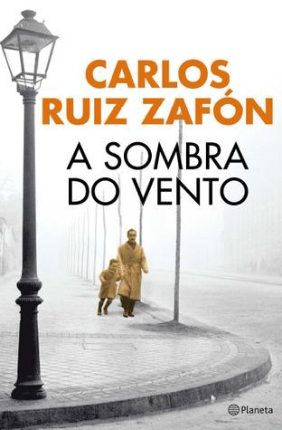A Sombra do Vento by Carlos Ruiz Zafón