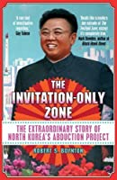 The Invitation-Only Zone: The Extraordinary Story of North Korea's Abduction Project