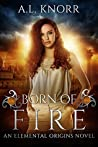 Born of Fire (Elemental Origins, #2)
