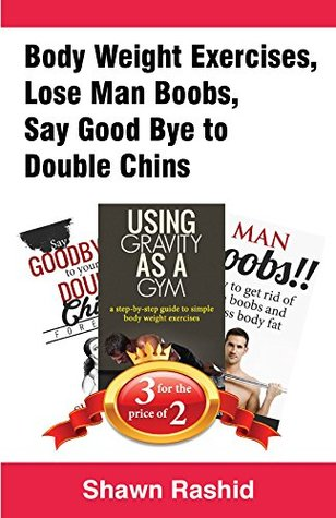 Book Bundle Package: Body Weight Exercises + Lose Man Boobs +Say Good Bye to Double Chins