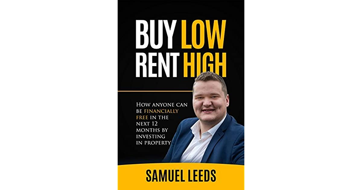 Buy Low Rent High: How anyone can be financially free in ...