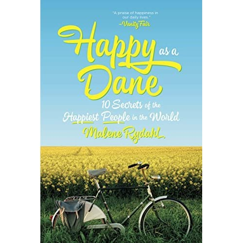 Happy As A Dane 10 Secrets Of The Happiest People In The World By Malene Rydahl