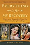 Everything Is For My Recovery: A Recovering Codependent Shares Her Experience, Strength and Hope