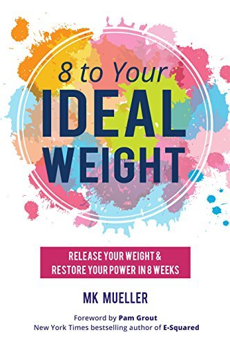 8 to Your Ideal Weight Release Your Weight & Restore Your Power in 8 Weeks