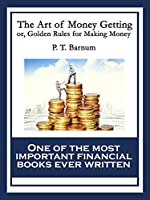 The Art of Money Getting: or, Golden Rules for Making Money