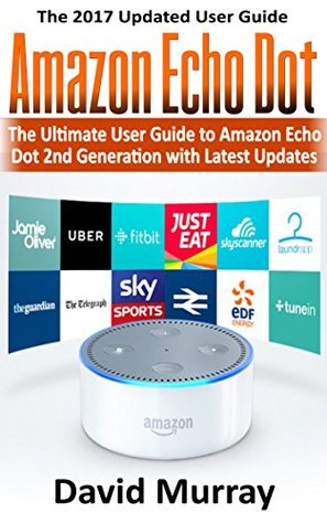 Amazon Echo: Dot:The Ultimate User Guide to Amazon Echo Dot 2nd Generation with Latest Updates (the 2017 Updated User Guide,by amazon,Free Movie,web services,Free ... Kit) (internet,smart devices, Alexa)