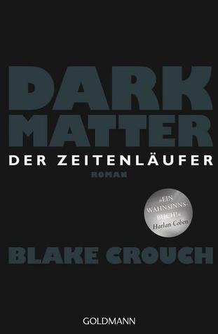 Dark Matter - Der Zeitenläufer by Blake Crouch