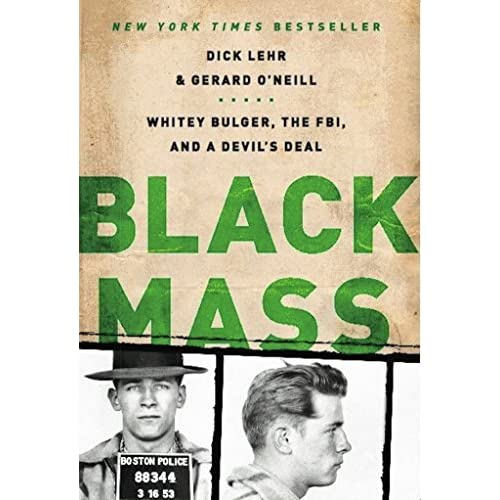Black Mass: Whitey Bulger, the FBI, and a Devil's Deal by Dick Lehr